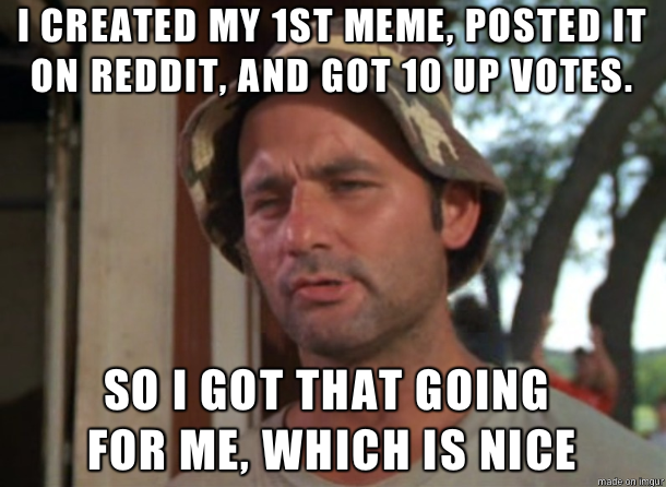Funniest Meme Subreddits : So i got that goin for me which is nice know your meme