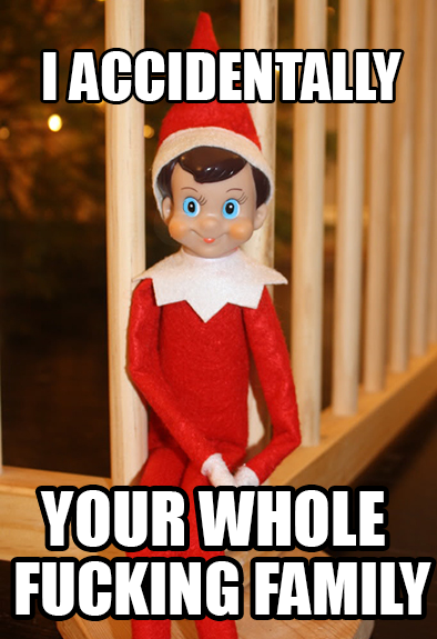 364 never trust an elf on the shelf i accidentally know your meme
