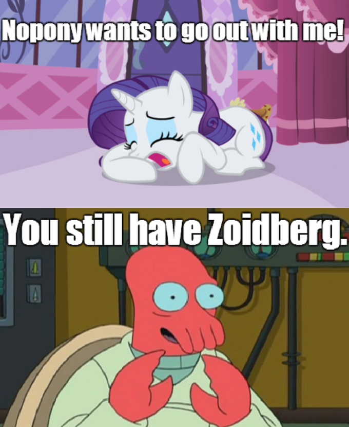 You still have Zoidberg. You all this have Zoidberg!