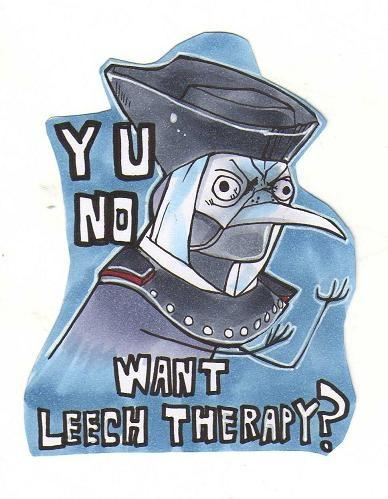 Y U NO WANT LEECH THERAPY?!