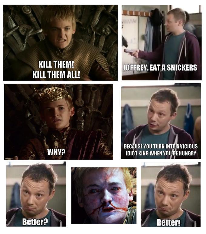 Joffrey, eat a Snickers
