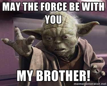 May The Force Be With You My Brother May The Force Be