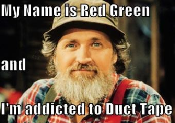 My name is Red Green and I'm addicted to duct tape