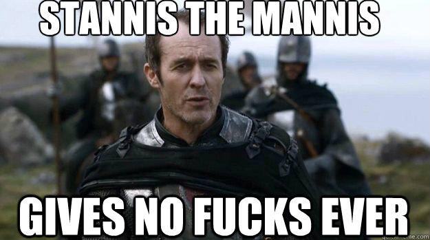 Stannis Doesn't Care