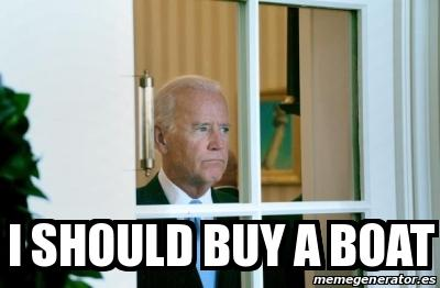 d4d sad joe biden i should buy a boat sad joe biden know your meme,Joe Biden Memes Window