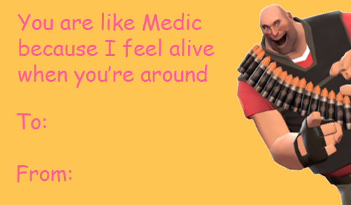 you are like medic because i feel alive when youre around to from - E Valentines Cards