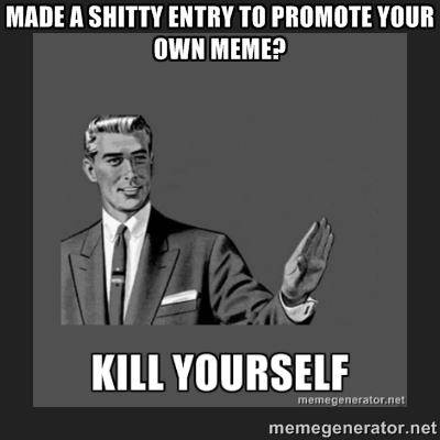 Kill yourself know your meme made a shitty entry to promote your own meme kill yourself memegenerator memegenerator solutioingenieria Images