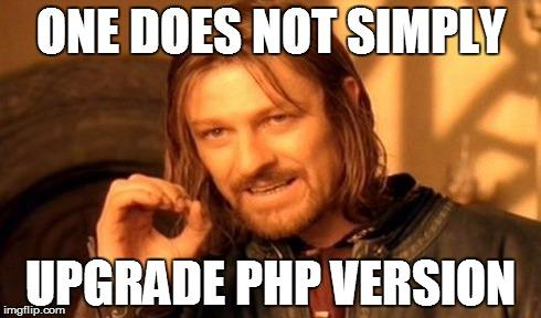 One does not simply upgrade PHP version | One Does Not Simply Walk ...