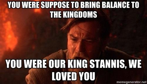 75b why stannis why? stannis the mannis know your meme