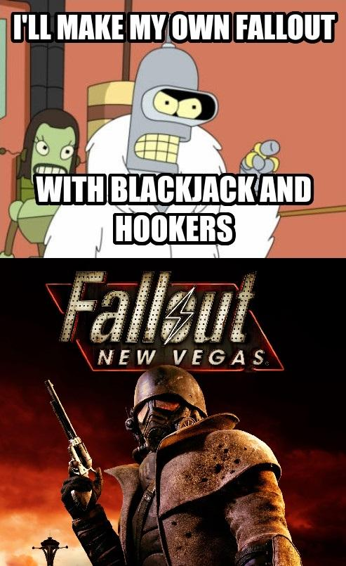c7a i'll make my own fallout with blackjack and hookers i'm going to