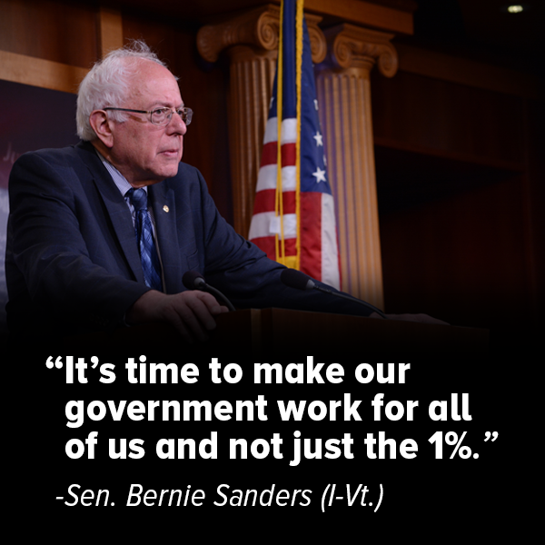 "It's time to make our government work for all of us and not just the 1%."" -Sen. Bernie Sanders (I-Vt.)"