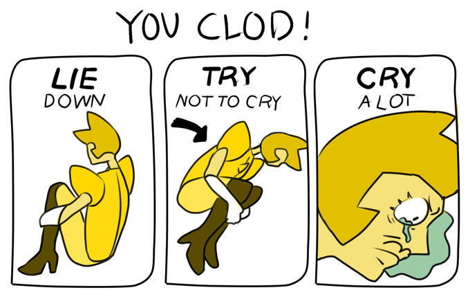 YOV CLOD! LIE DOWN TRY NOT TO CRY CRY A LOT