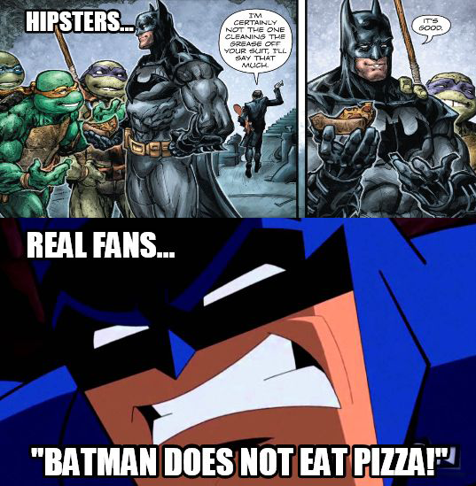 a88 hipsters vs real fans batman does not eat x! know your meme