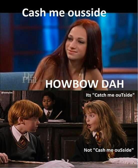 5fd harry potter cash me ousside howbow dah know your meme,Cash Me Outside Know Your Meme