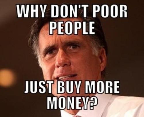 692 mitt romney in 2012 stop being poor know your meme