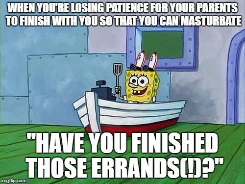 We ve all been there spongebob squarepants know your meme