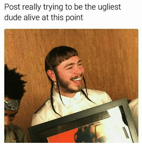 595 trying to be ugly post malone know your meme