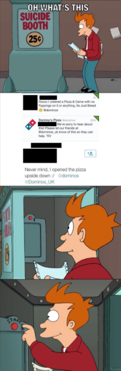 Suicide Booth meme - Fry reacts to reading someone complain about their dominos pizza because he opened the box upsidedown