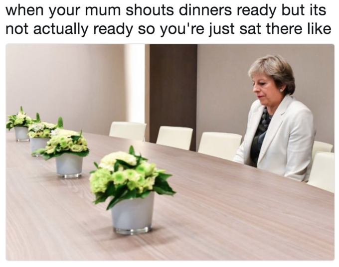 Lonely Theresa May meme about how it feels when mom yells that dinner is ready and you are at the table but dinner was not really ready