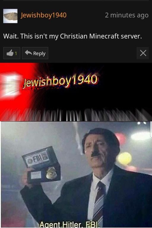 Agent Hitler FBI meme of Jewishboy1940 realizing he is not on a Christian minecraft server