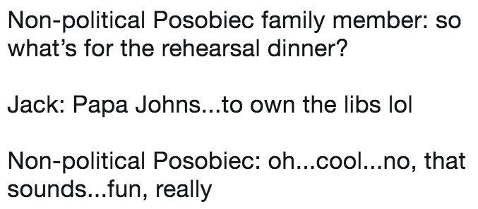 imagined conversation between Jack Posobiec and himself about using the Papa John's pizza as way of owning the libs