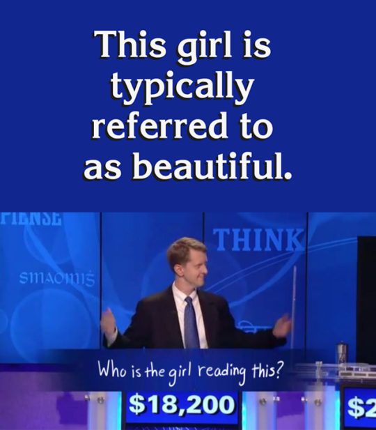 616 jeopardy she's beautiful who is? the girl reading this know