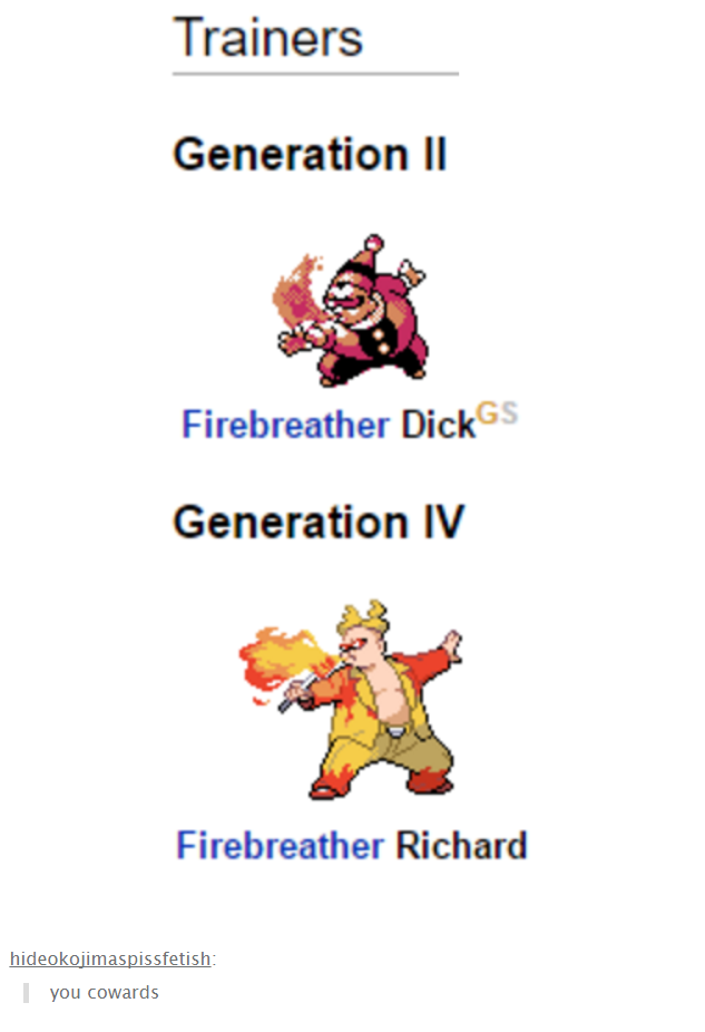 Trainers Generation II Firebreather DickGS Generation IV Firebreather Richard hideokojimaspissfetish you cowards