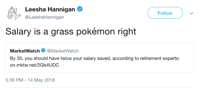 Leesha Hannigan @LeeshaHannigan Follow Salary is a grass pokémon right MarketWatch. @MarketWatch By 35, you should have twice your salary saved, according to retirement experts: on.mktw.net/2Gb4UDC 5:36 PM -14 May 2018