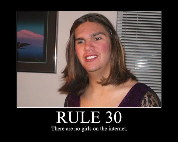 there are no girls on the internet rule 30 is always in effect there are no girls on the internet