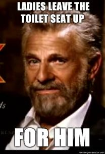Dos Equis Ladies leave the toilet seat up for him image 48500] the most interesting man in the world know your