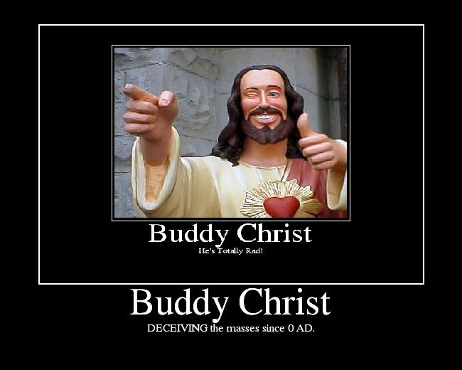 BuddyChrist image 62778] buddy christ know your meme,Buddy Jesus Meme