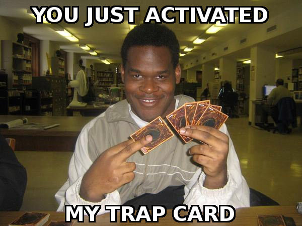 Image 63491 You Just Activated My Trap Card Know