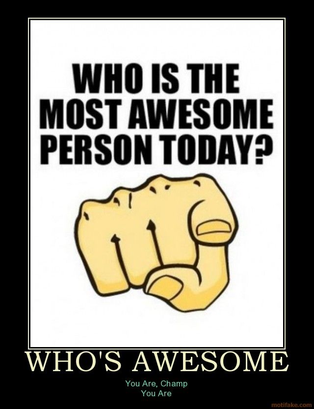 You Re Awesome Funny Memes : Whos awesome demotivational poster g