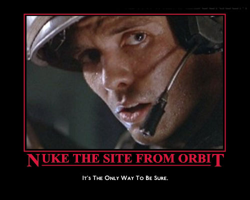 1275681680230 image 72034] nuke it from orbit know your meme