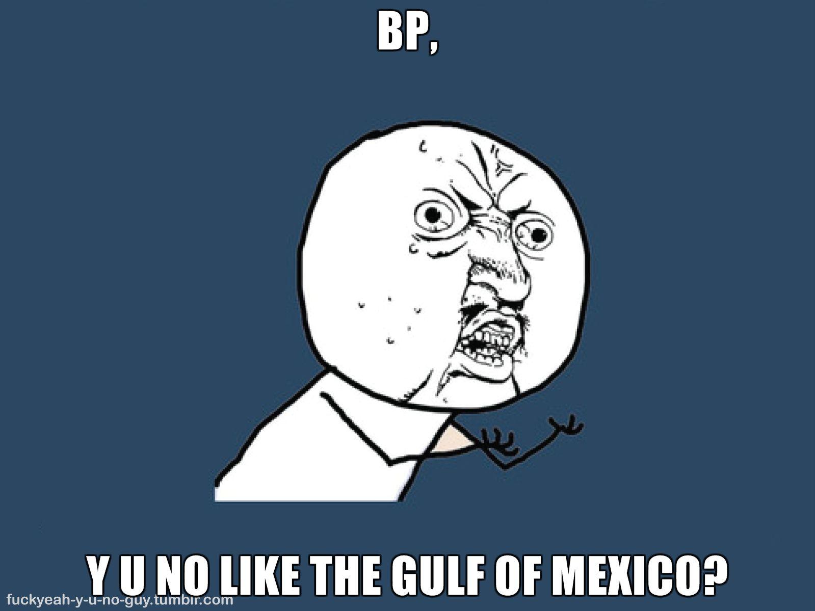 BP Y U NO LIKE THE GULF OF MEXICO image 74592] \