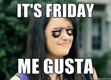 Its Friday Me Gusta image 107383] rebecca black friday know your meme