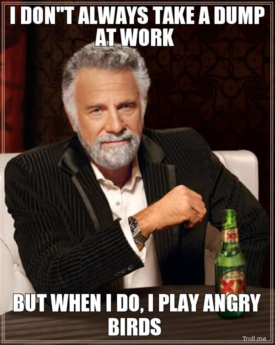 i dont always take a dump at work but when i do i play angry birds image 138713] angry birds know your meme