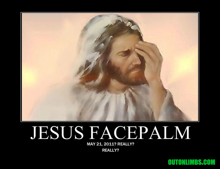 Jesus Facepalm May 21 2011 Apocalypse may 21, 2011 rapture image gallery (sorted by views) know your meme,Rapture Meme
