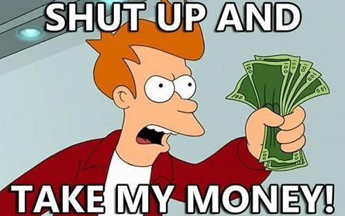 [Image: 1726009-shut_up_and_take_my_money_super.jpg]