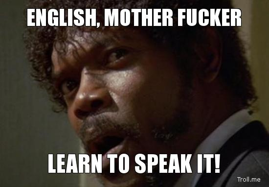 1318554374964 image 185593] english motherfucker, do you speak it? know your