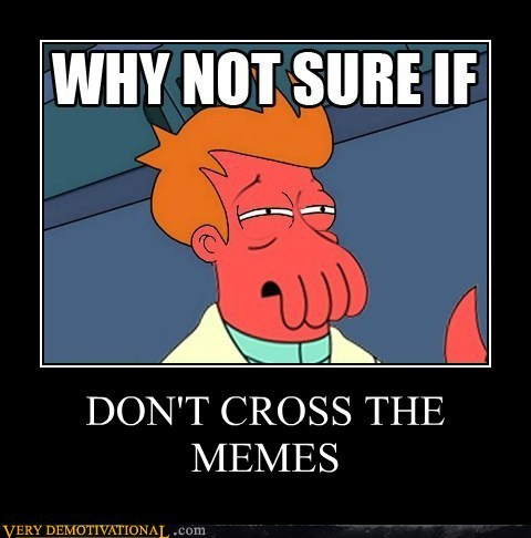 demotivational posters dont cross the memes image 213580] futurama fry not sure if know your meme