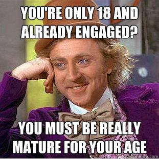 Du bist 18 und schon verlobt? Du musst richtig erwachsen sein für dein Alter.