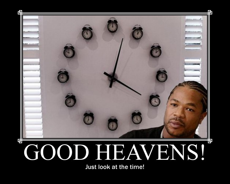 5b4 time good heavens, just look at the time know your meme