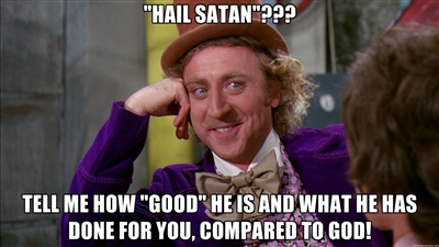 f6e hail satan! not!!! condescending wonka creepy wonka know