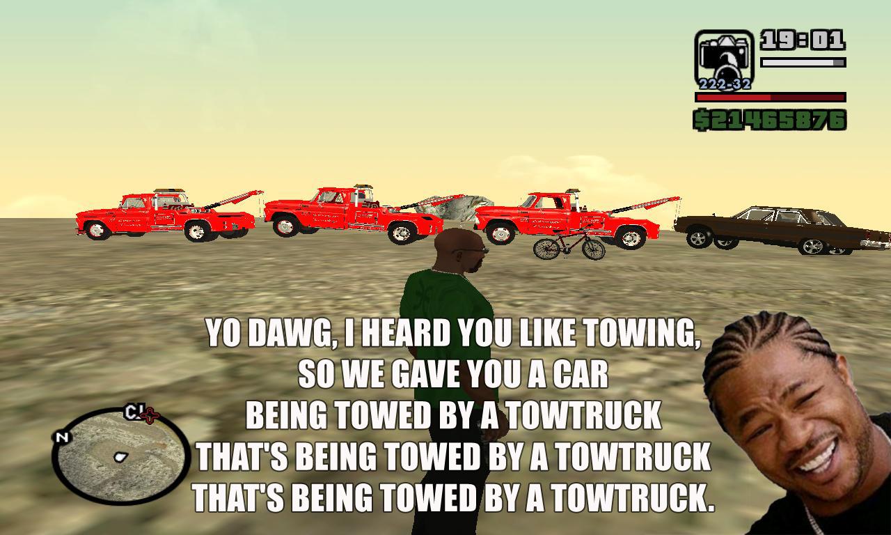 280 san andreas towtrucks xzibit yo dawg know your meme,Gta San Andreas Memes
