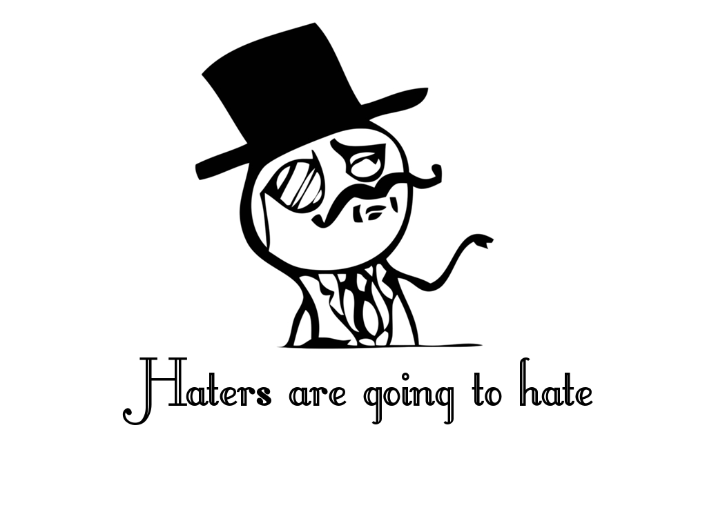 471 haters are going to hate like a sir! haters gonna hate know