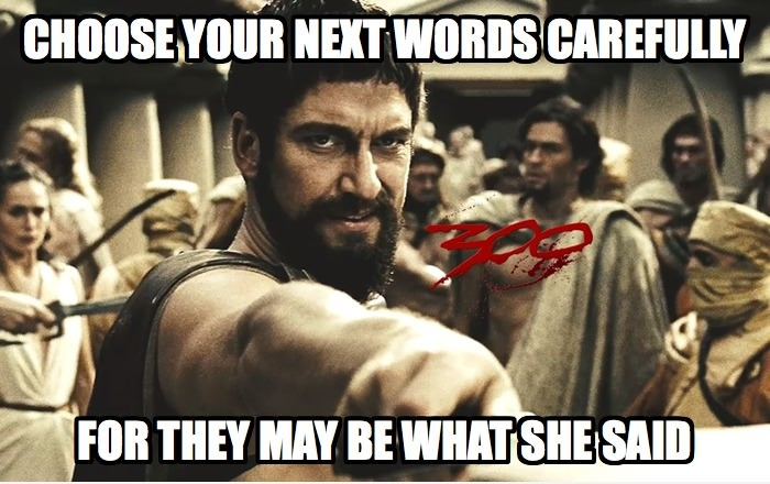 0da what the spartan said that's what she said know your meme