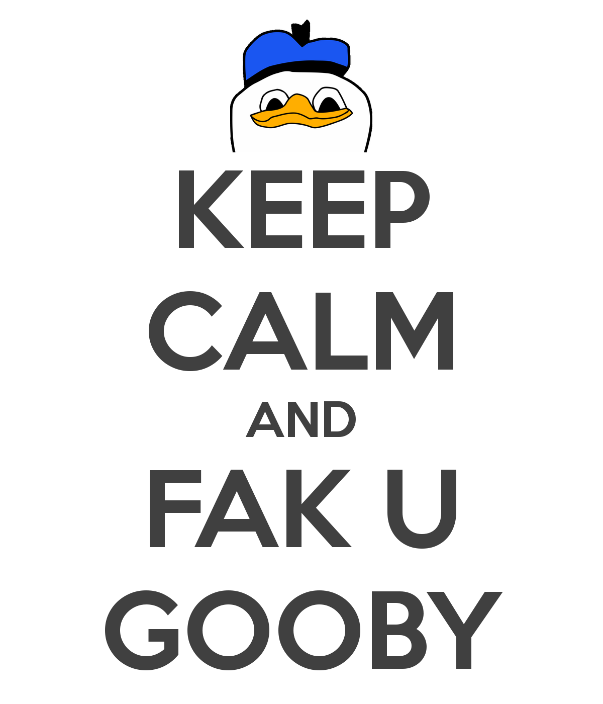 1e1 keep calm and fak u gooby dolan know your meme