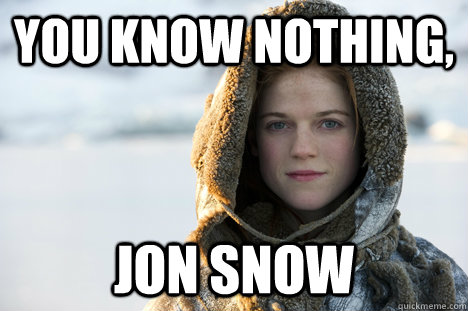 903 image 527476] you know nothing, jon snow know your meme