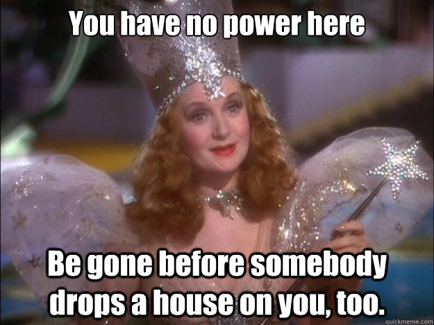 652 wicked witch got owned! you have no power here! know your meme